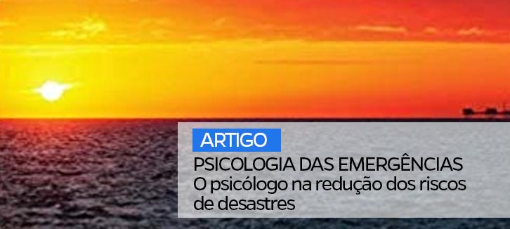 PSICOLOGIA DAS EMERGÊNCIAS – O psicólogo na redução dos riscos de desastres