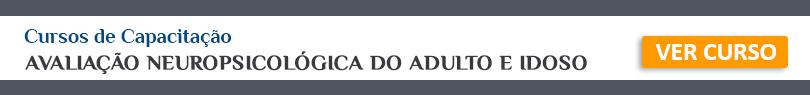 AVALIAÇÃO NEUROPSICOLÓGICA DO ADULTO E IDOSO