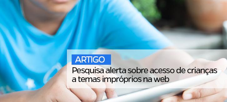 Pesquisa alerta sobre acesso de crianças a temas impróprios na web