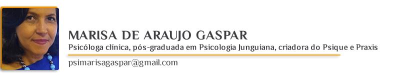 Marisa de Araujo Gaspar – Psicóloga clínica, pós-graduada em Psicologia Junguiana, criadora do Psique e Praxis