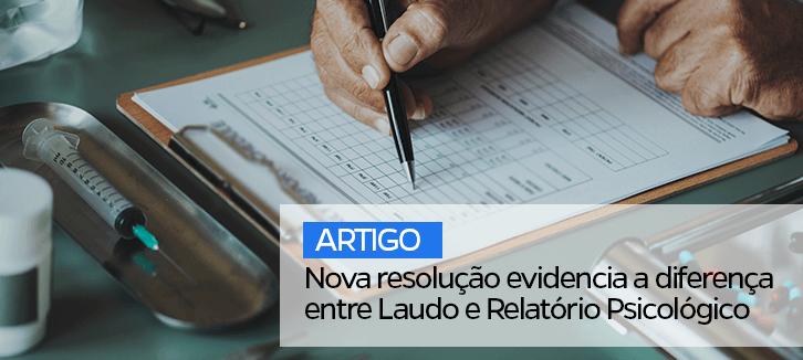 Nova resolução evidencia a diferença entre Laudo e Relatório Psicológico