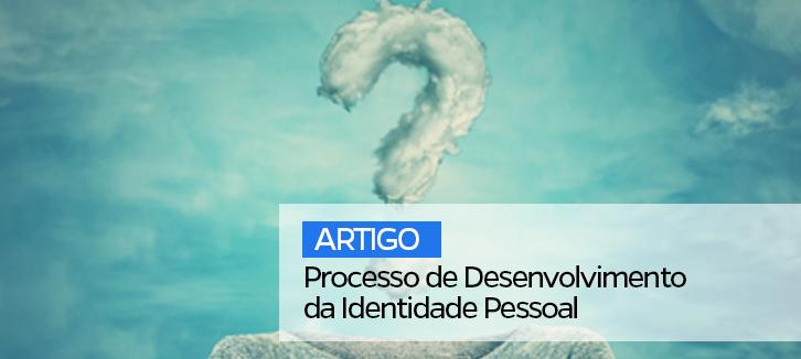 Processo de Desenvolvimento da Identidade Pessoal