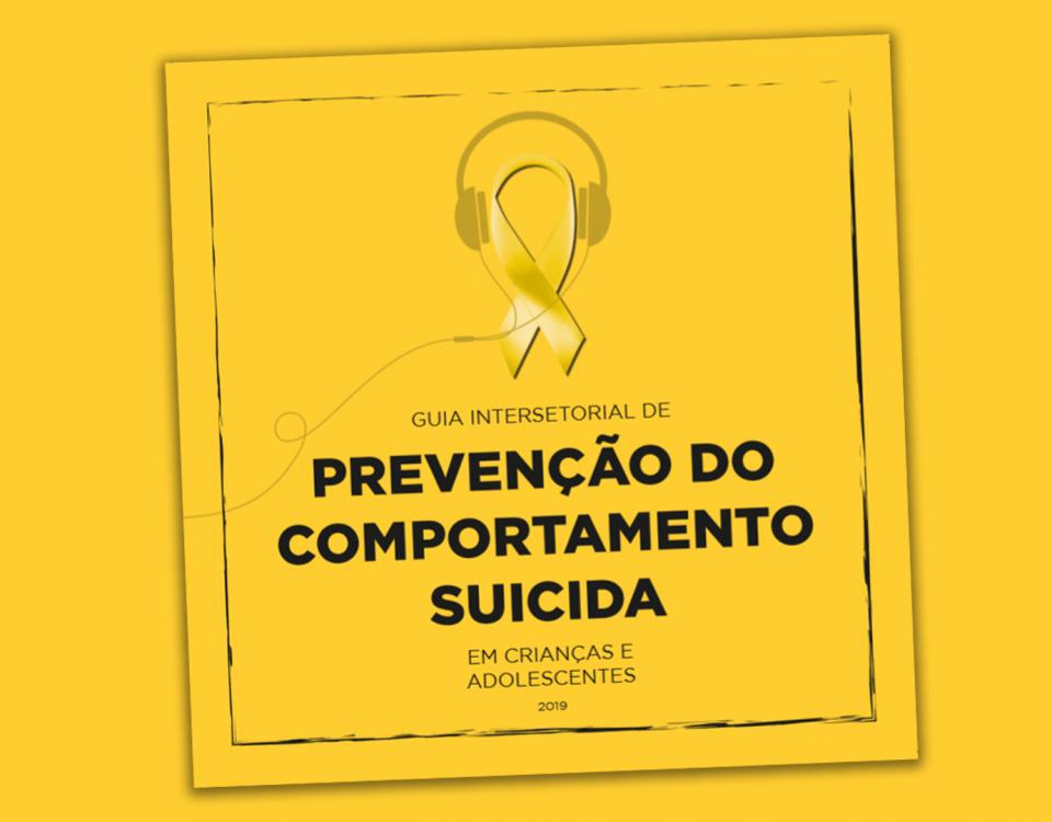 GUIA INTERSETORIAL DE PREVENÇÃO DO COMPORTAMENTO SUICIDA EM CRIANÇAS E ADOLESCENTES