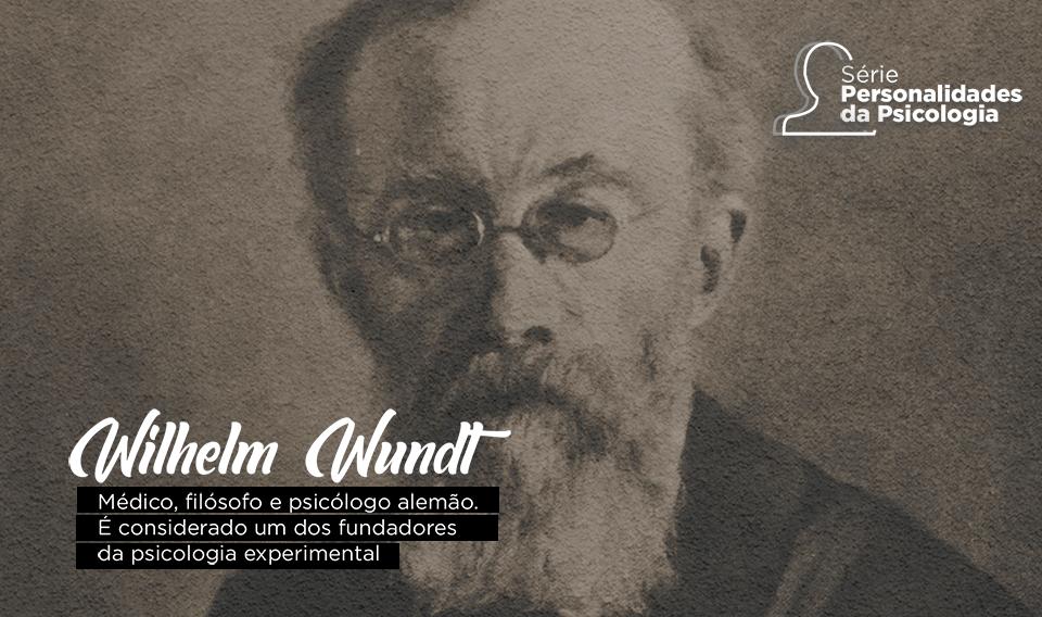 Personalidades da Psicologia: Wilhelm Wundt