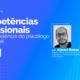 Competências Profissionais para a excelência do psicólogo empresarial.