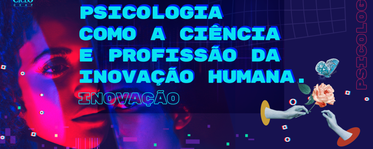 Psicologia como a ciência e profissão da inovação humana.